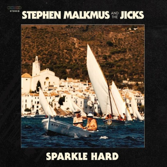 STEPHEN MALKMUS & THE JICKS – Sparkle Hard